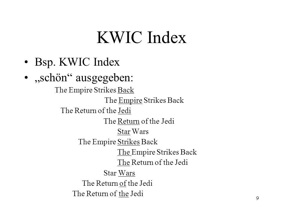 10 KWIC Index Vorteile der Kontextinformation Bsp.: –normaler Index: The Seite 21, Seite 54 –KWIC Index: The Empire Strikes Back Seite 21 The Return of the Jedi Seite 54