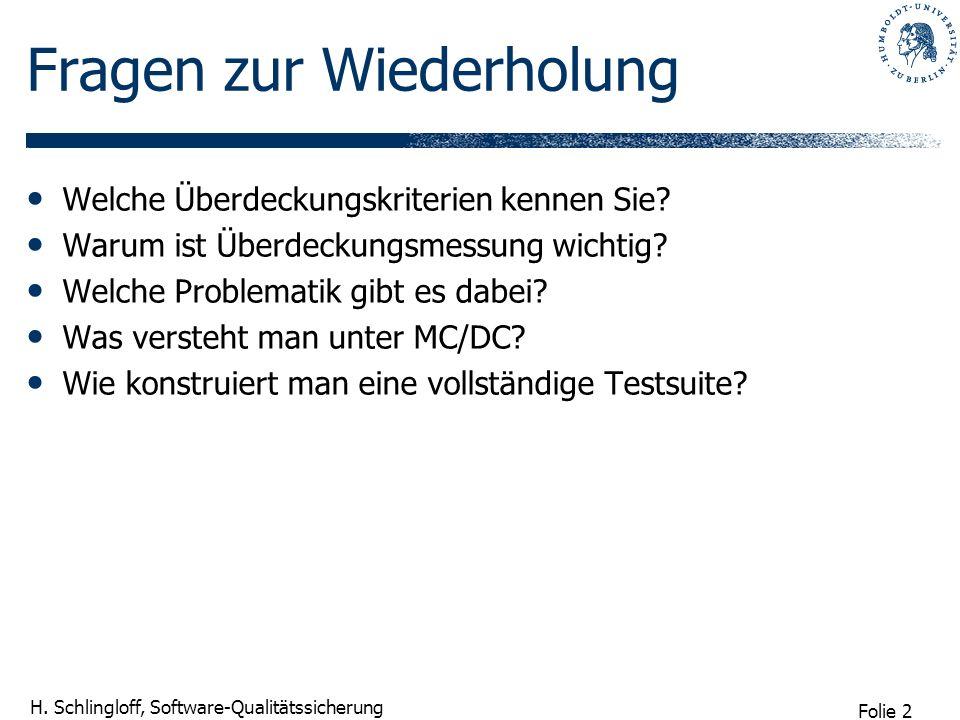 Folie 2 H. Schlingloff, Software-Qualitätssicherung Fragen zur Wiederholung Welche Überdeckungskriterien kennen Sie? Warum ist Überdeckungsmessung wic