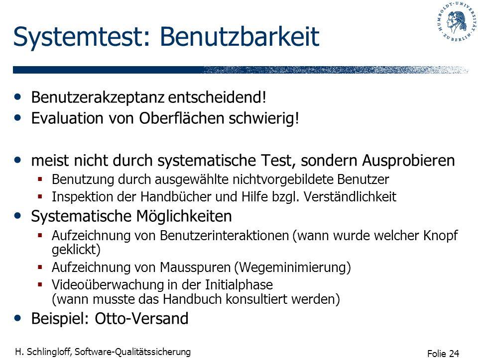 Folie 24 H. Schlingloff, Software-Qualitätssicherung Systemtest: Benutzbarkeit Benutzerakzeptanz entscheidend! Evaluation von Oberflächen schwierig! m