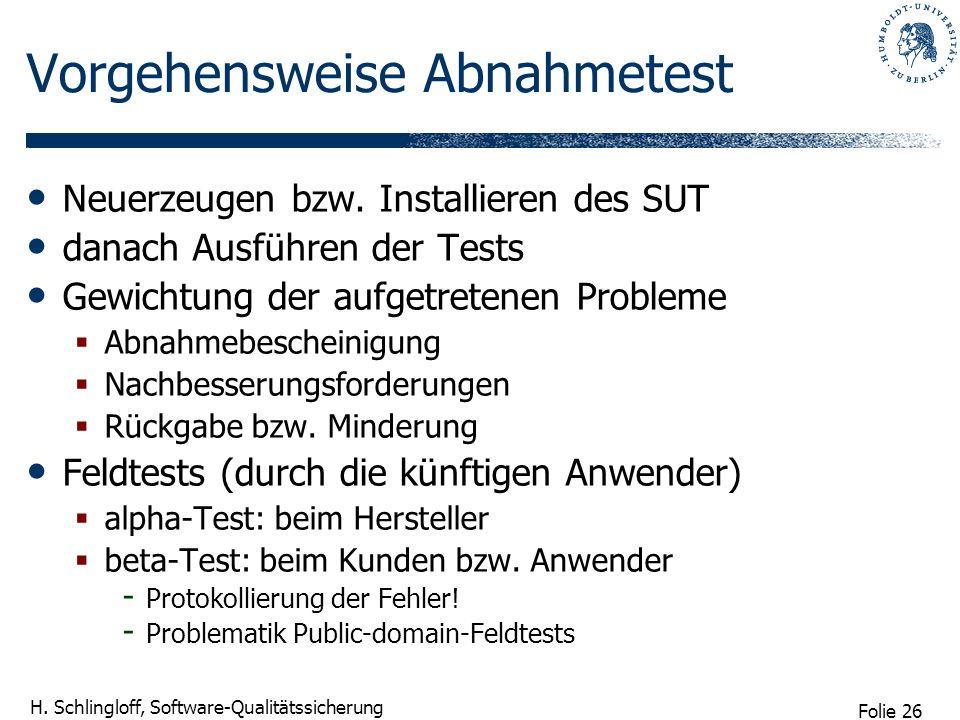 Folie 26 H. Schlingloff, Software-Qualitätssicherung Vorgehensweise Abnahmetest Neuerzeugen bzw. Installieren des SUT danach Ausführen der Tests Gewic