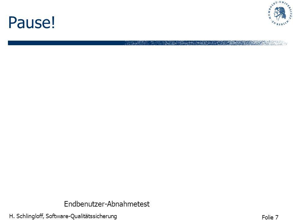 Folie 7 H. Schlingloff, Software-Qualitätssicherung Pause! Endbenutzer-Abnahmetest