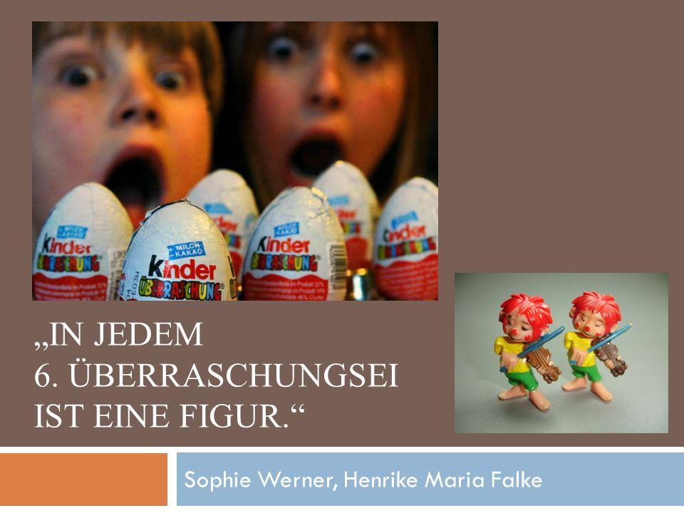 IN JEDEM 6. ÜBERRASCHUNGSEI IST EINE FIGUR. Sophie Werner, Henrike Maria Falke