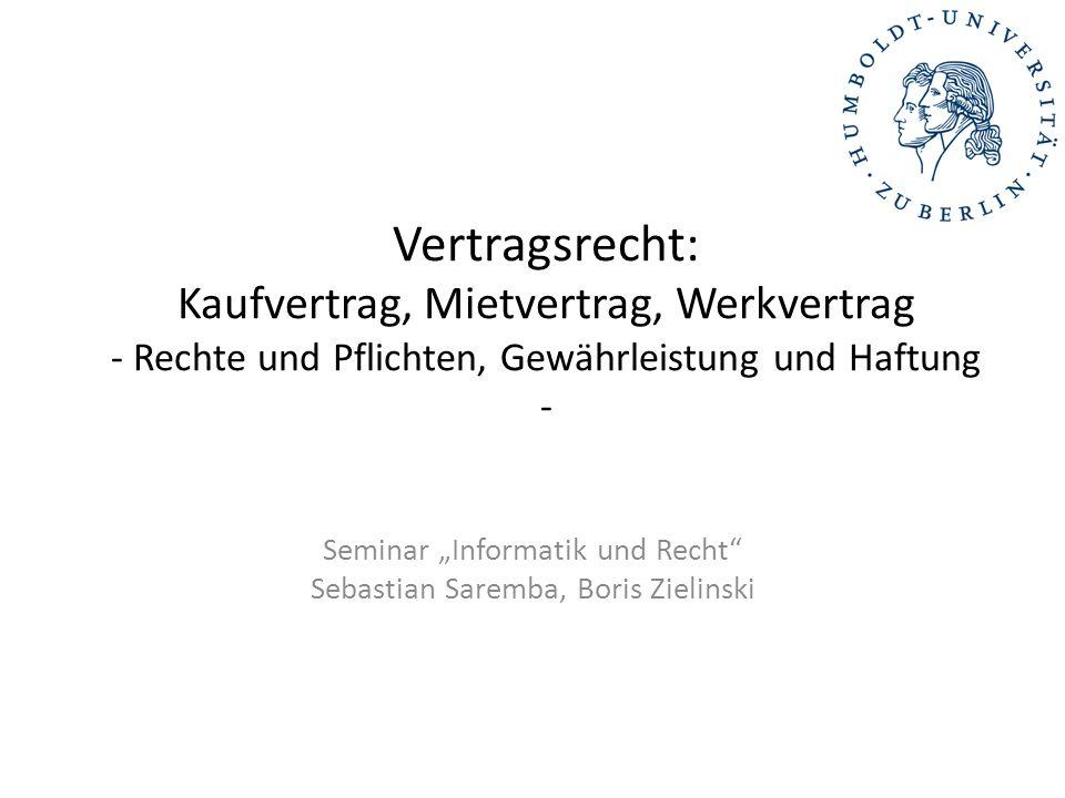 Vertragsrecht: Kaufvertrag, Mietvertrag, Werkvertrag - Rechte und Pflichten, Gewährleistung und Haftung - Seminar Informatik und Recht Sebastian Sarem