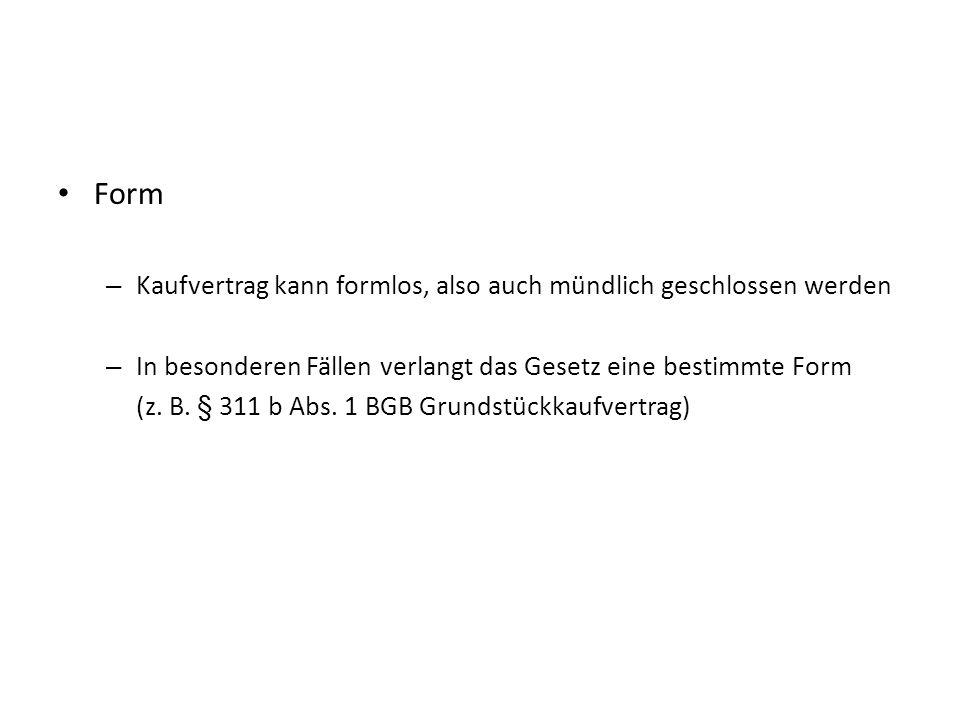 Form – Kaufvertrag kann formlos, also auch mündlich geschlossen werden – In besonderen Fällen verlangt das Gesetz eine bestimmte Form (z. B. § 311 b A