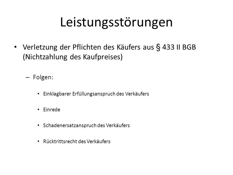 Leistungsstörungen Verletzung der Pflichten des Käufers aus § 433 II BGB (Nichtzahlung des Kaufpreises) – Folgen: Einklagbarer Erfüllungsanspruch des