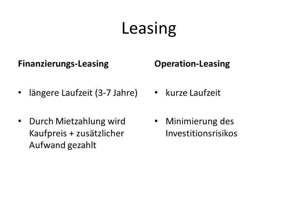 Leasing Finanzierungs-Leasing längere Laufzeit (3-7 Jahre) Durch Mietzahlung wird Kaufpreis + zusätzlicher Aufwand gezahlt Operation-Leasing kurze Lau