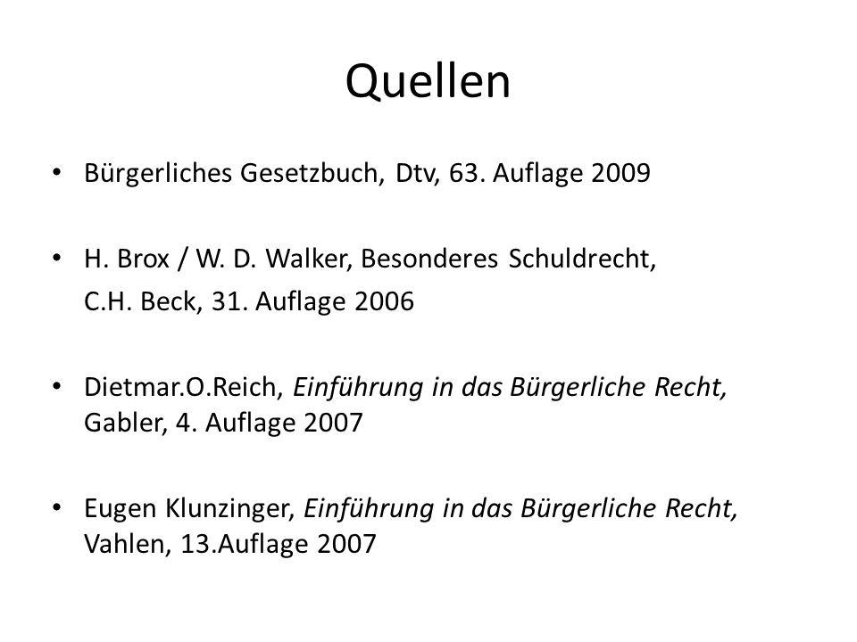 Quellen Bürgerliches Gesetzbuch, Dtv, 63. Auflage 2009 H. Brox / W. D. Walker, Besonderes Schuldrecht, C.H. Beck, 31. Auflage 2006 Dietmar.O.Reich, Ei