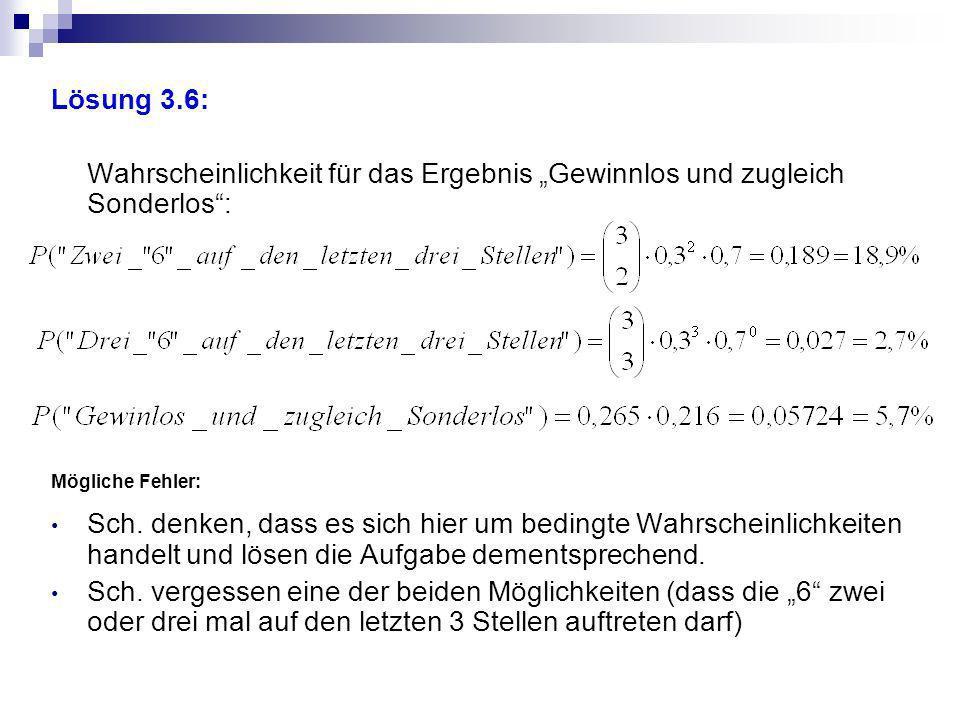 Lösung 3.6: Wahrscheinlichkeit für das Ergebnis Gewinnlos und zugleich Sonderlos: Mögliche Fehler: Sch. denken, dass es sich hier um bedingte Wahrsche