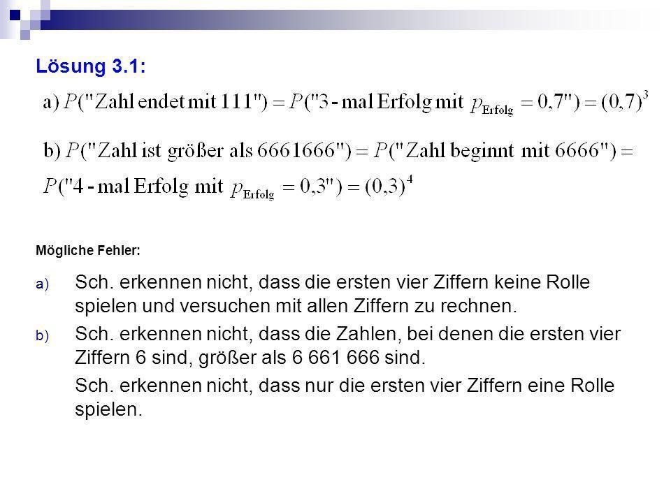 Erwartungshorizont zur Bewertung Aufgabe BEAnforderung 3.1 1 P (Zahl endet mit 111) berechnen 1 P (Zahl ist größer als 6661666) berechnen 3.2 1 Modell festlegen 1Modellparameter bestimmen 1 P (Gewinnlos) berechnen 3.3 1 Modell festlegen 1 Annahmebereich bestimmen 1 Erwartungswert berechnen 1 kritischen Wert mit Tabelle bestimmen 1 Formulierung der Entscheidungsregel Summe 10