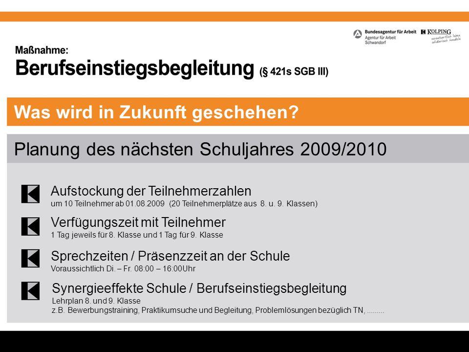 Was wird in Zukunft geschehen? Planung des nächsten Schuljahres 2009/2010 Aufstockung der Teilnehmerzahlen um 10 Teilnehmer ab 01.08.2009 (20 Teilnehm