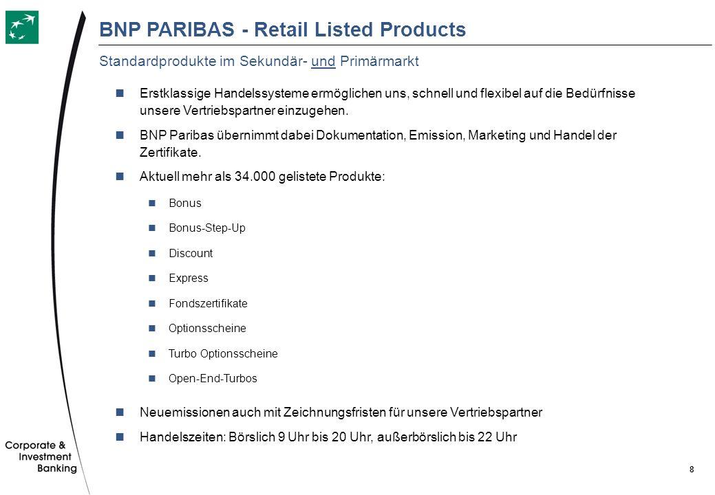 8 BNP PARIBAS - Retail Listed Products Erstklassige Handelssysteme ermöglichen uns, schnell und flexibel auf die Bedürfnisse unsere Vertriebspartner e