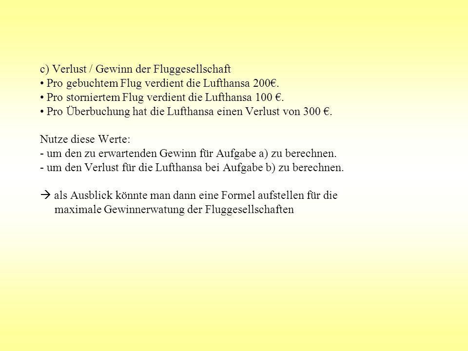 c) Verlust / Gewinn der Fluggesellschaft Pro gebuchtem Flug verdient die Lufthansa 200. Pro storniertem Flug verdient die Lufthansa 100. Pro Überbuchu