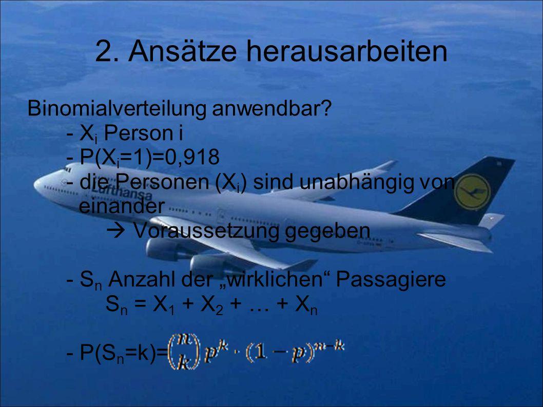2. Ansätze herausarbeiten Binomialverteilung anwendbar? - X i Person i - P(X i =1)=0,918 - die Personen (X i ) sind unabhängig von einander Voraussetz