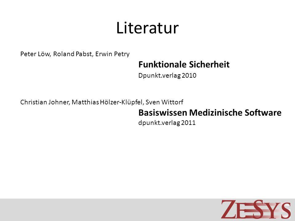 Literatur Peter Löw, Roland Pabst, Erwin Petry Funktionale Sicherheit Dpunkt.verlag 2010 Christian Johner, Matthias Hölzer-Klüpfel, Sven Wittorf Basiswissen Medizinische Software dpunkt.verlag 2011
