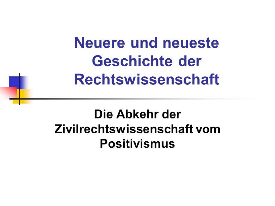 Neuere und neueste Geschichte der Rechtswissenschaft Die Abkehr der Zivilrechtswissenschaft vom Positivismus