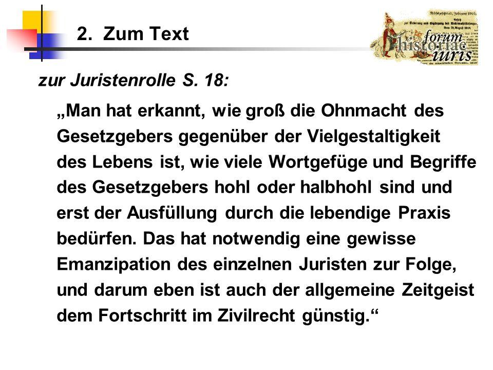 2. Zum Text zur Juristenrolle S. 18: Man hat erkannt, wie groß die Ohnmacht des Gesetzgebers gegenüber der Vielgestaltigkeit des Lebens ist, wie viele