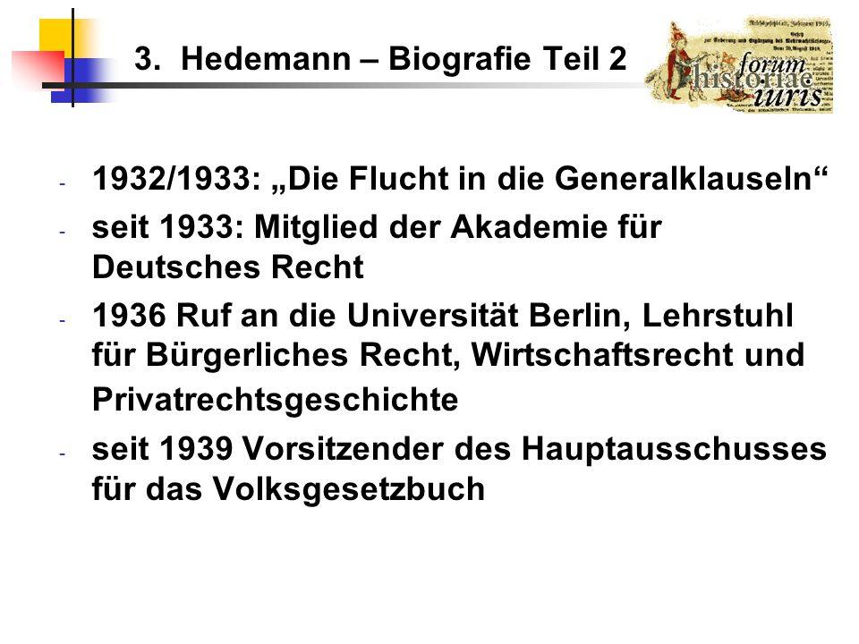 3. Hedemann – Biografie Teil 2 - 1932/1933: Die Flucht in die Generalklauseln - seit 1933: Mitglied der Akademie für Deutsches Recht - 1936 Ruf an die