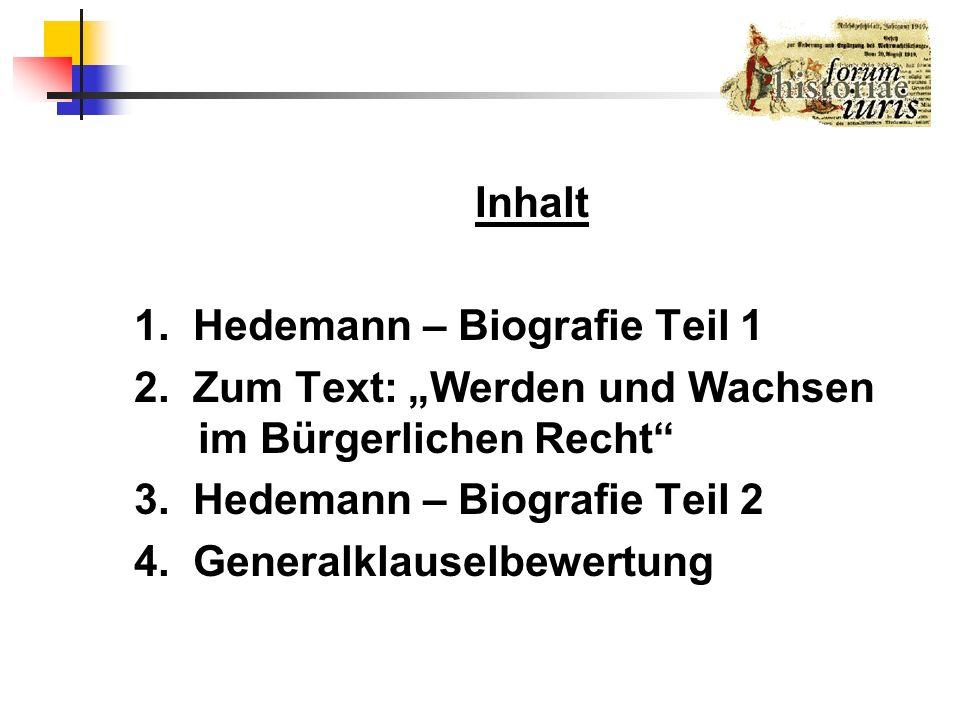 Inhalt 1. Hedemann – Biografie Teil 1 2. Zum Text: Werden und Wachsen im Bürgerlichen Recht 3. Hedemann – Biografie Teil 2 4. Generalklauselbewertung