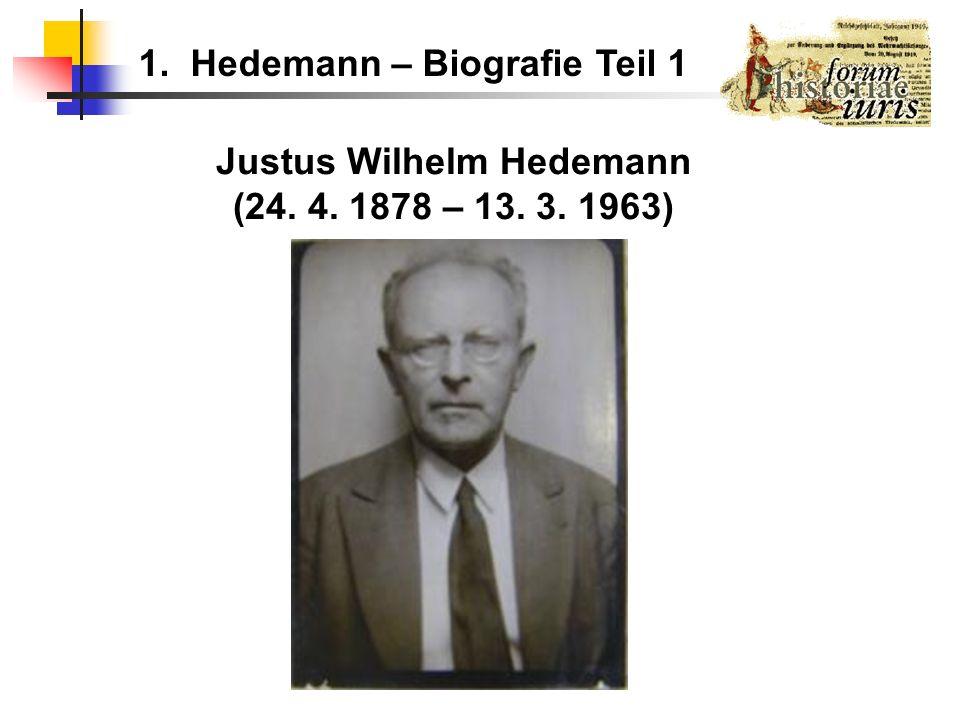 1. Hedemann – Biografie Teil 1 Justus Wilhelm Hedemann (24. 4. 1878 – 13. 3. 1963)