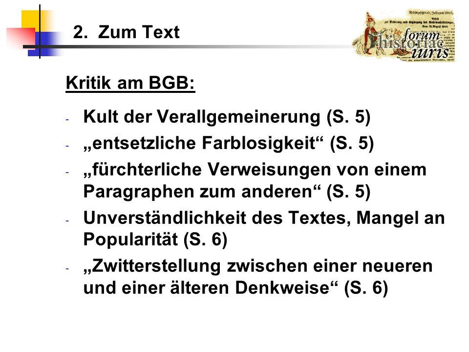 2. Zum Text Kritik am BGB: - Kult der Verallgemeinerung (S. 5) - entsetzliche Farblosigkeit (S. 5) - fürchterliche Verweisungen von einem Paragraphen