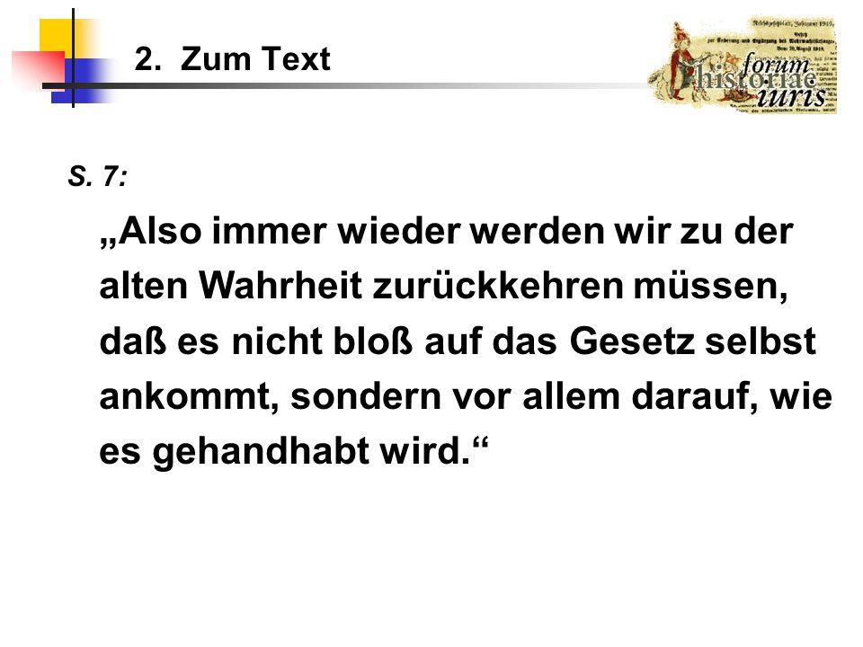 2. Zum Text S. 7: Also immer wieder werden wir zu der alten Wahrheit zurückkehren müssen, daß es nicht bloß auf das Gesetz selbst ankommt, sondern vor