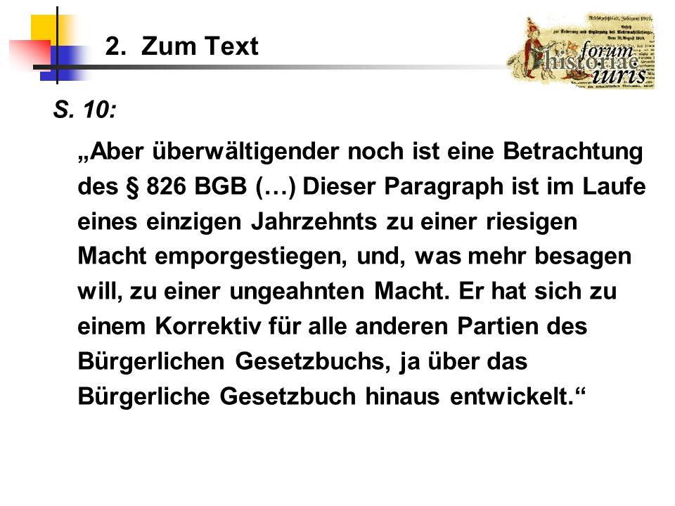 2. Zum Text S. 10: Aber überwältigender noch ist eine Betrachtung des § 826 BGB (…) Dieser Paragraph ist im Laufe eines einzigen Jahrzehnts zu einer r