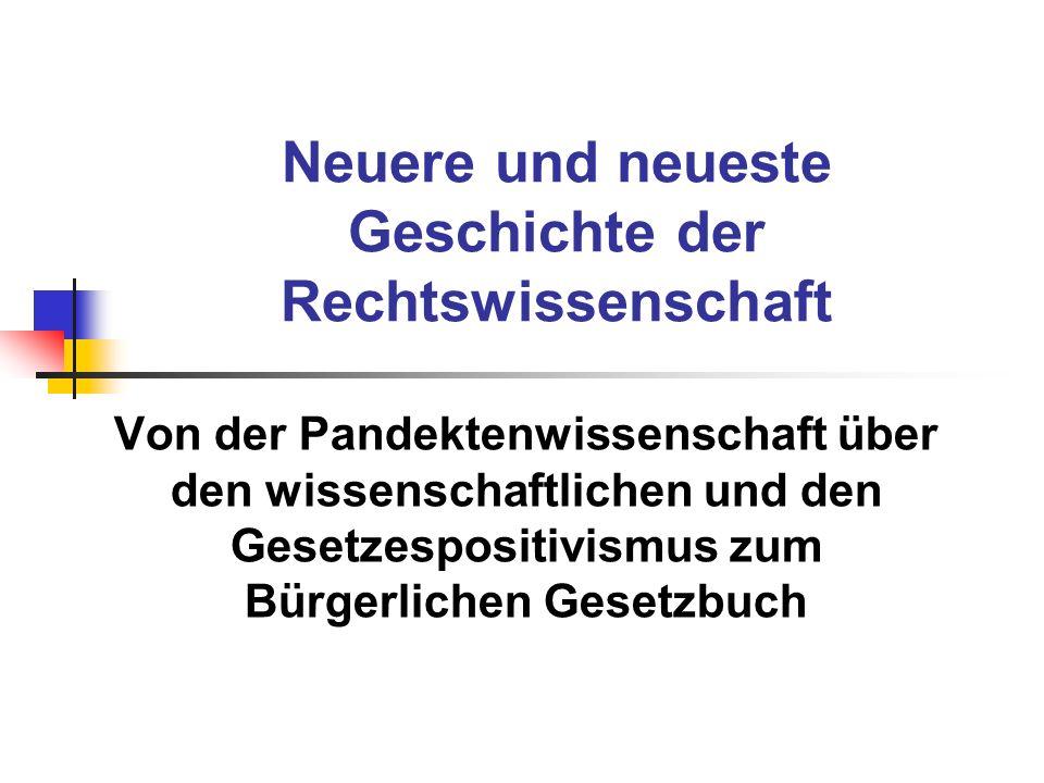 Neuere und neueste Geschichte der Rechtswissenschaft Von der Pandektenwissenschaft über den wissenschaftlichen und den Gesetzespositivismus zum Bürger