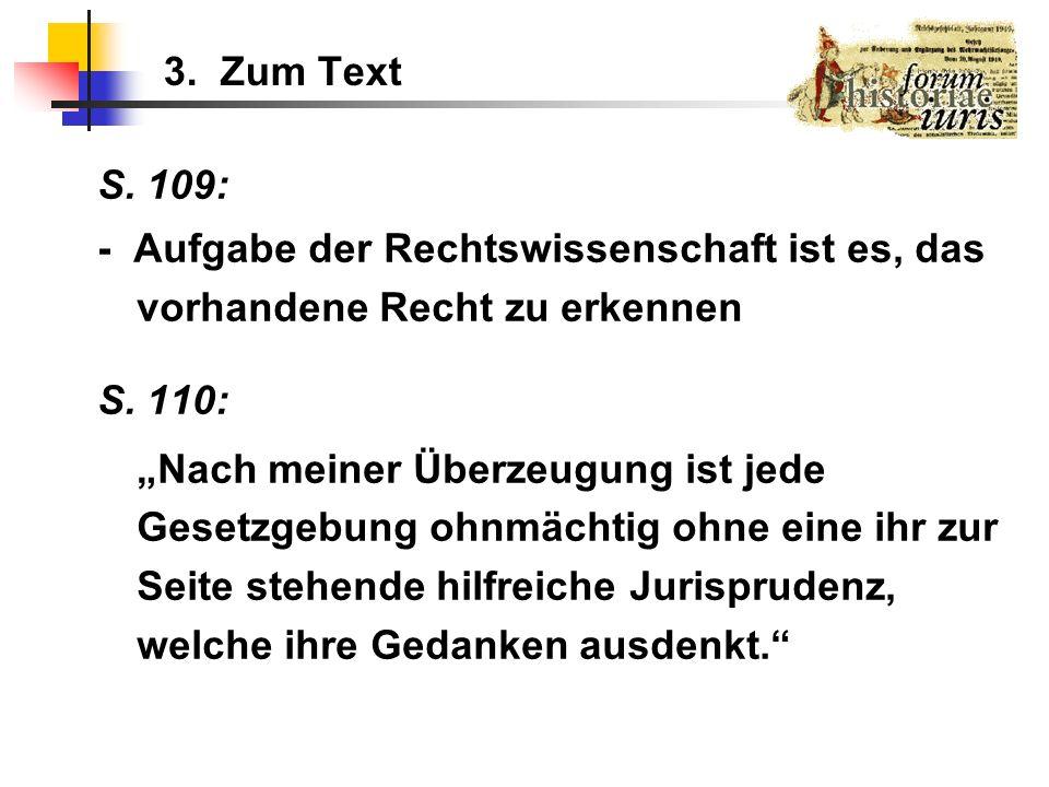 3. Zum Text S. 109: - Aufgabe der Rechtswissenschaft ist es, das vorhandene Recht zu erkennen S. 110: Nach meiner Überzeugung ist jede Gesetzgebung oh