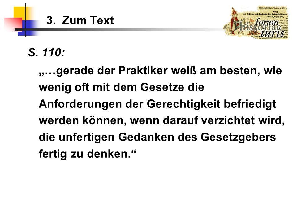 3. Zum Text S. 110: …gerade der Praktiker weiß am besten, wie wenig oft mit dem Gesetze die Anforderungen der Gerechtigkeit befriedigt werden können,
