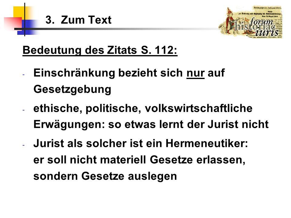3. Zum Text Bedeutung des Zitats S. 112: - Einschränkung bezieht sich nur auf Gesetzgebung - ethische, politische, volkswirtschaftliche Erwägungen: so