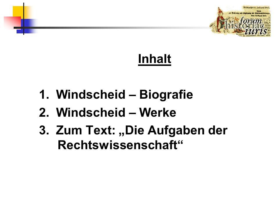 Inhalt 1. Windscheid – Biografie 2. Windscheid – Werke 3. Zum Text: Die Aufgaben der Rechtswissenschaft