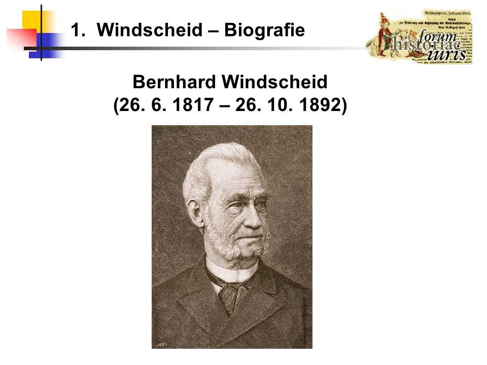 1. Windscheid – Biografie Bernhard Windscheid (26. 6. 1817 – 26. 10. 1892)