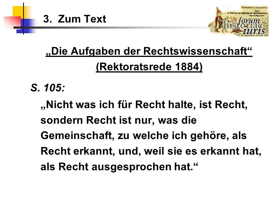 3. Zum Text Die Aufgaben der Rechtswissenschaft (Rektoratsrede 1884) S. 105: Nicht was ich für Recht halte, ist Recht, sondern Recht ist nur, was die