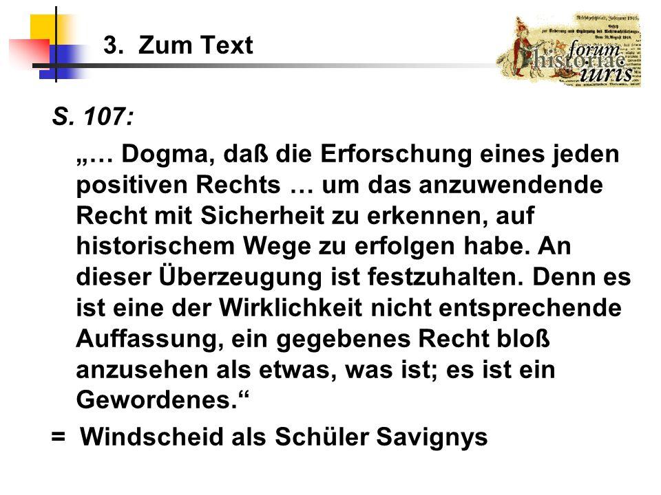 3. Zum Text S. 107: … Dogma, daß die Erforschung eines jeden positiven Rechts … um das anzuwendende Recht mit Sicherheit zu erkennen, auf historischem