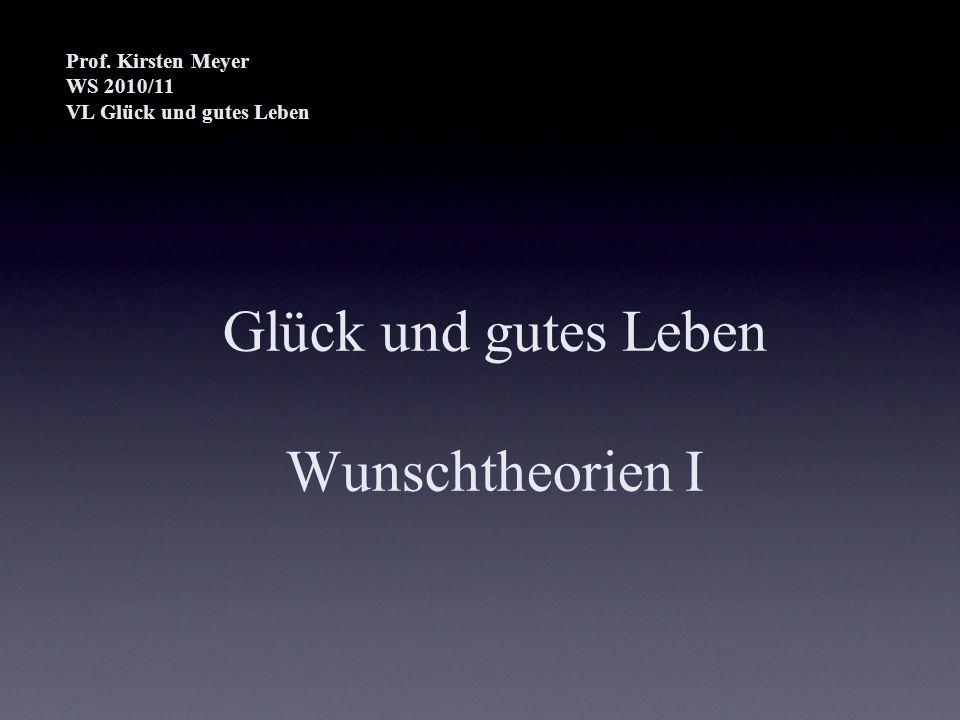 Glück und gutes Leben Wunschtheorien I Prof. Kirsten Meyer WS 2010/11 VL Glück und gutes Leben