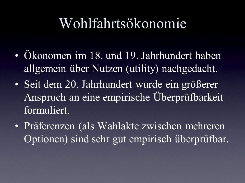 Wohlfahrtsökonomie Ökonomen im 18. und 19. Jahrhundert haben allgemein über Nutzen (utility) nachgedacht. Seit dem 20. Jahrhundert wurde ein größerer