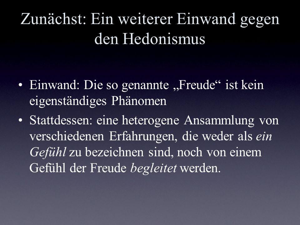 Kritik am Hedonismus Es lässt sich kein einheitliches Gefühl der Freude ausmachen, welches alle die Phänomene, die der Hedonist erfassen will, in sich vereint.