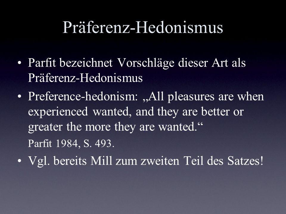 Hedonismus und Wunschtheorien Parfit unterscheidet preference-hedonism von desire-fulfillment-theories.