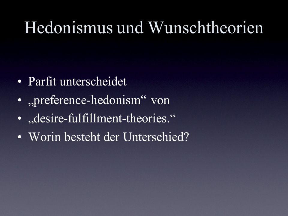 Hedonismus und Wunschtheorien Parfit unterscheidet preference-hedonism von desire-fulfillment-theories. Worin besteht der Unterschied?