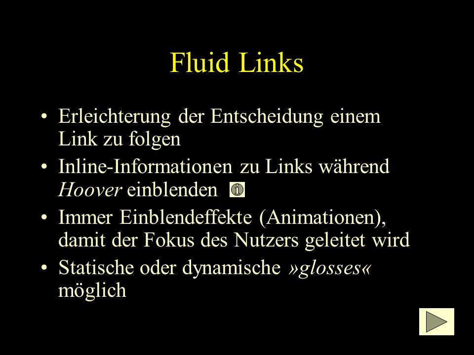 Fluid Links Erleichterung der Entscheidung einem Link zu folgen Inline-Informationen zu Links während Hoover einblenden Immer Einblendeffekte (Animationen), damit der Fokus des Nutzers geleitet wird Statische oder dynamische »glosses« möglich