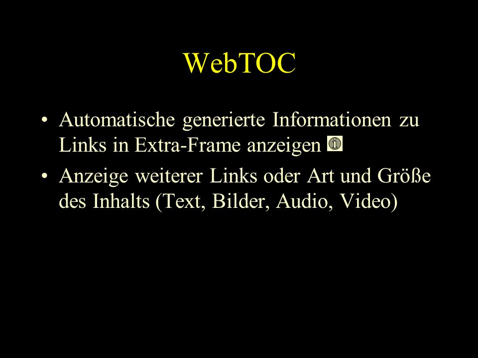 WebTOC Automatische generierte Informationen zu Links in Extra-Frame anzeigen Anzeige weiterer Links oder Art und Größe des Inhalts (Text, Bilder, Audio, Video)