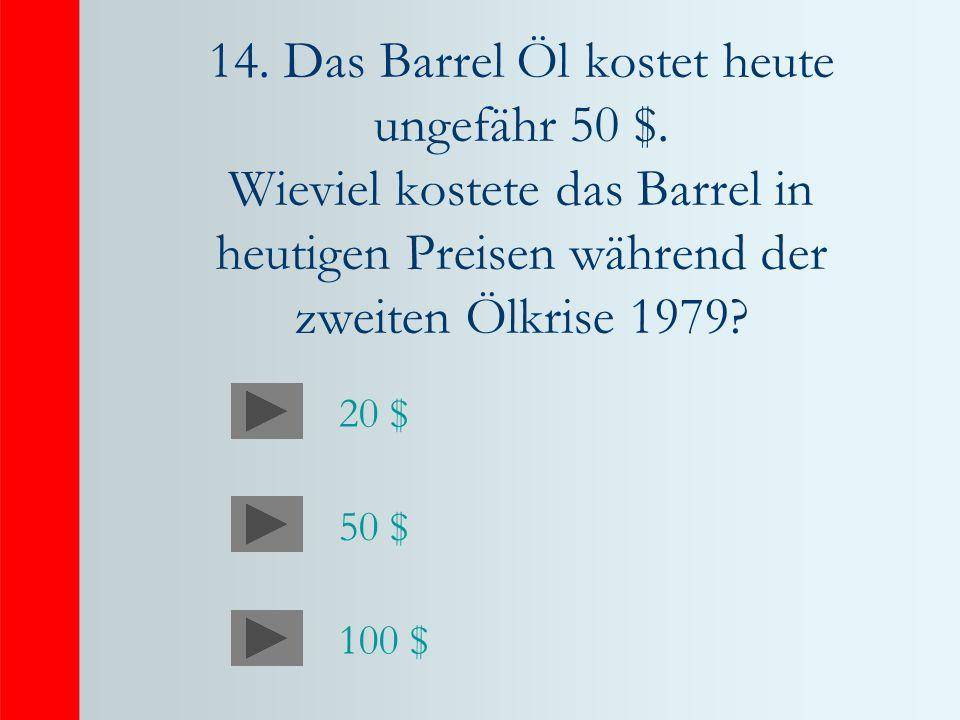 14.Das Barrel Öl kostet heute ungefähr 50 $.