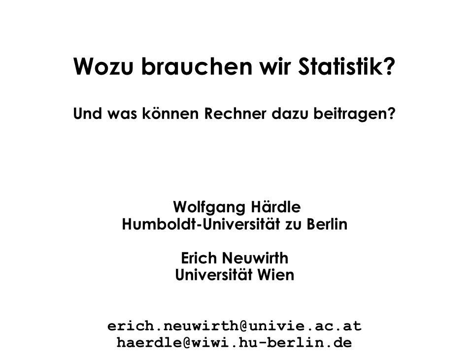 Wozu brauchen wir Statistik? Und was können Rechner dazu beitragen? Wolfgang Härdle Humboldt-Universität zu Berlin Erich Neuwirth Universität Wien eri