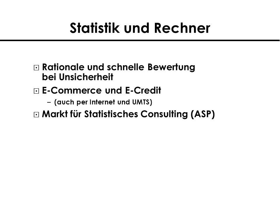 Statistik und Rechner Rationale und schnelle Bewertung bei Unsicherheit E-Commerce und E-Credit – (auch per Internet und UMTS) Markt für Statistisches Consulting (ASP)