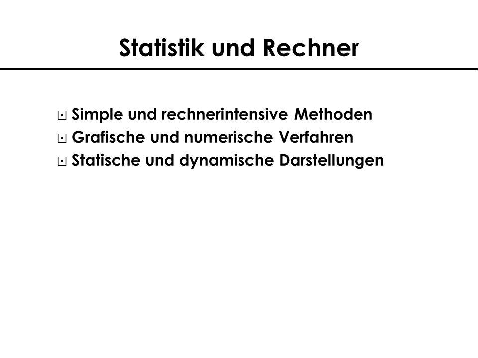 Statistik und Rechner Simple und rechnerintensive Methoden Grafische und numerische Verfahren Statische und dynamische Darstellungen