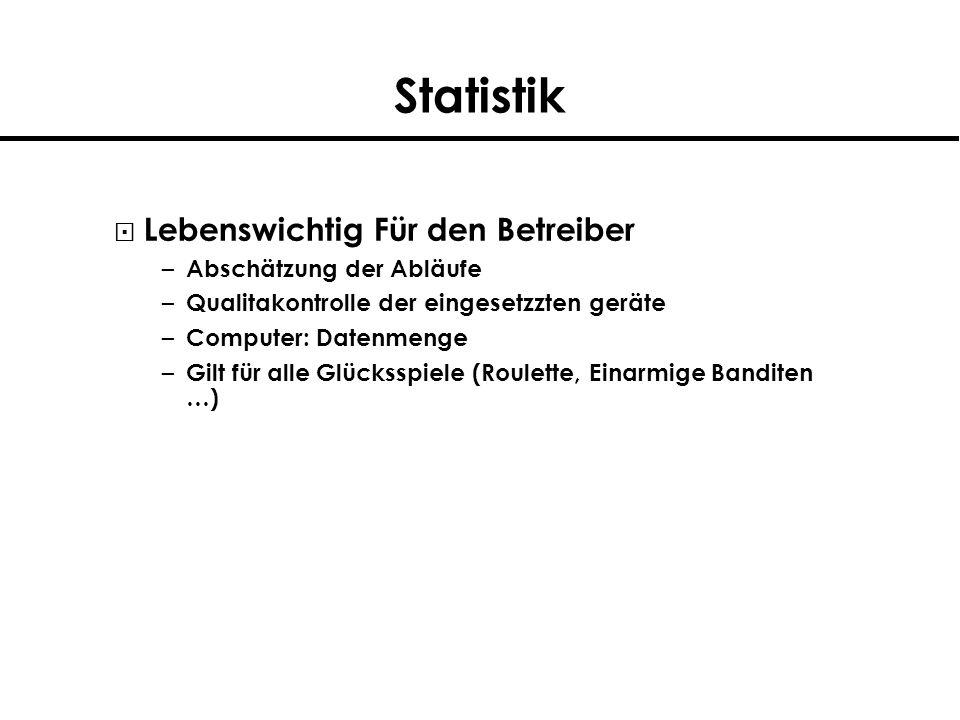 Statistik Lebenswichtig Für den Betreiber – Abschätzung der Abläufe – Qualitakontrolle der eingesetzzten geräte – Computer: Datenmenge – Gilt für alle Glücksspiele (Roulette, Einarmige Banditen …)