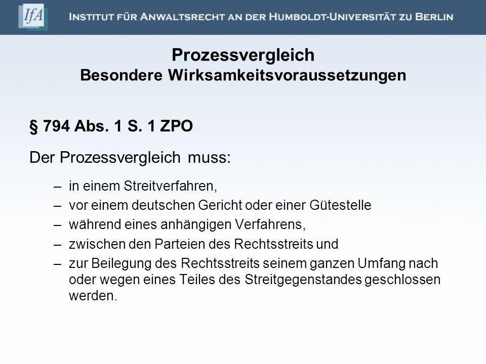 Prozessvergleich Besondere Wirksamkeitsvoraussetzungen § 794 Abs. 1 S. 1 ZPO Der Prozessvergleich muss: –in einem Streitverfahren, –vor einem deutsche