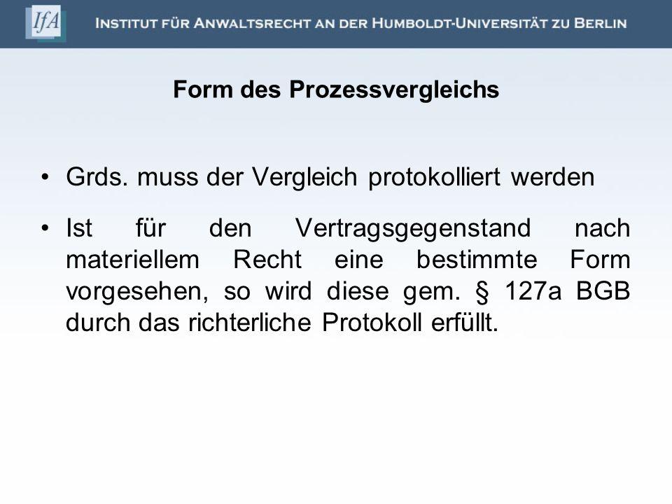 Form des Prozessvergleichs Grds. muss der Vergleich protokolliert werden Ist für den Vertragsgegenstand nach materiellem Recht eine bestimmte Form vor