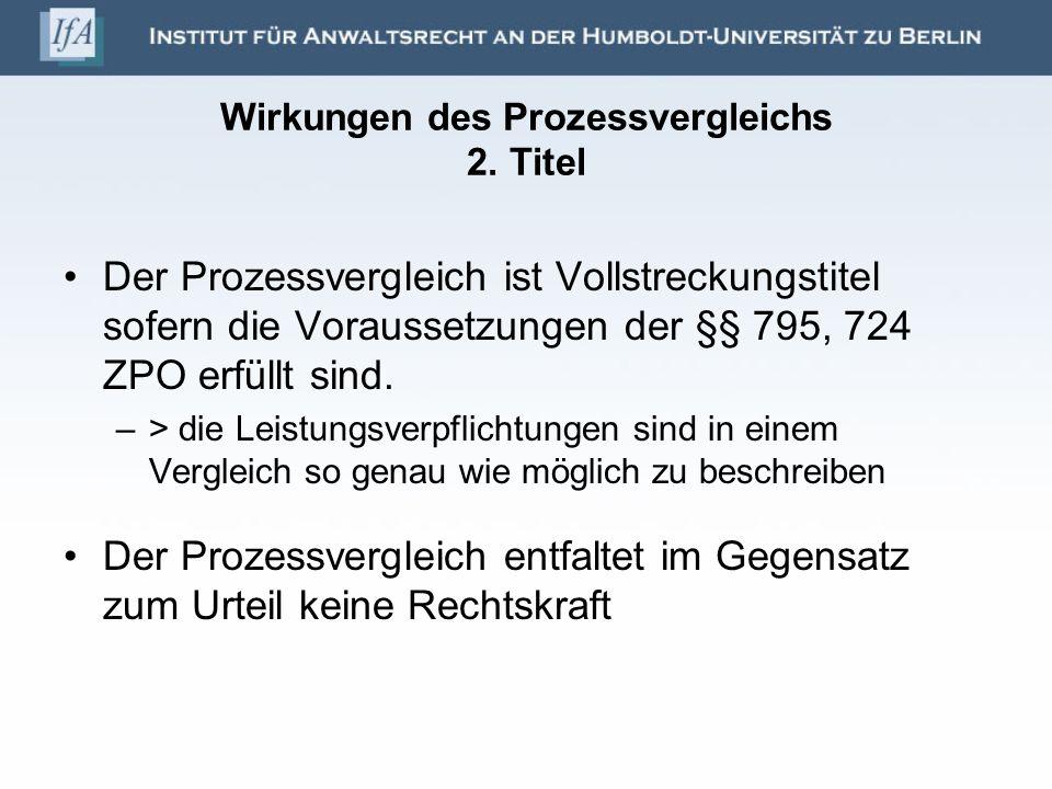 Wirkungen des Prozessvergleichs 2. Titel Der Prozessvergleich ist Vollstreckungstitel sofern die Voraussetzungen der §§ 795, 724 ZPO erfüllt sind. –>