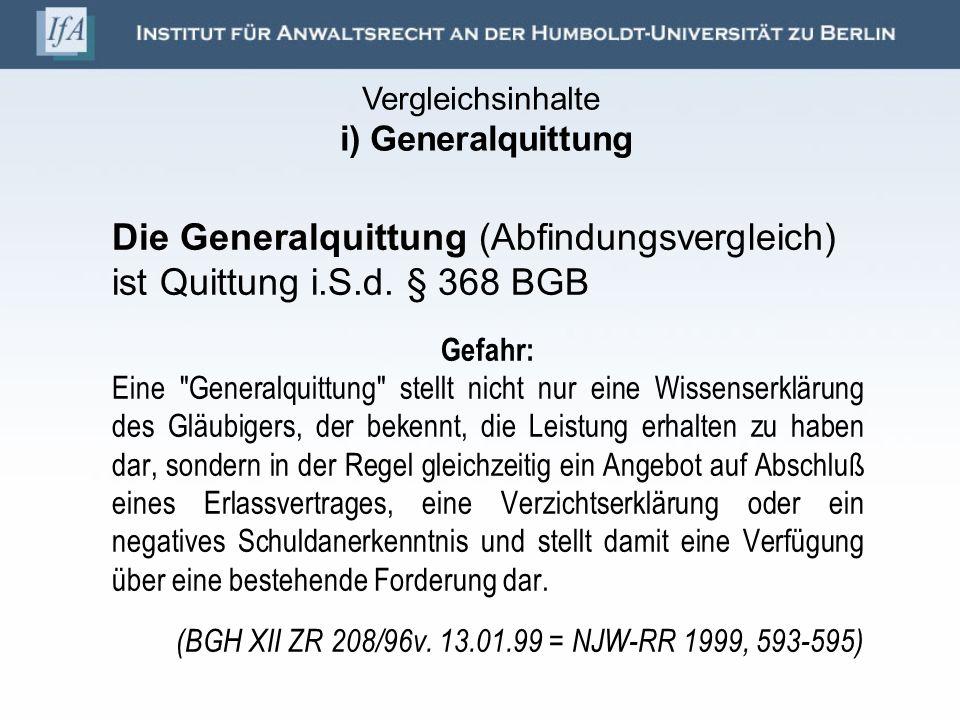 Die Generalquittung (Abfindungsvergleich) ist Quittung i.S.d. § 368 BGB Gefahr: Eine
